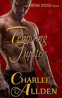 Tempting Jupiter (Arena Dogs Book 2) by [Allden, Charlee]