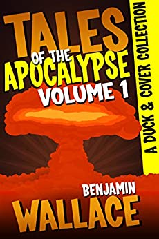 Tales of the Apocalypse Volume 1: A Duck & Cover Collection (A Duck & Cover Adventure Post-Apocalyptic Series) by [Wallace, Benjamin]