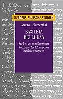 Basileia bei Lukas: Studien zur erzaehlerischen Entfaltung der lukanischen Basileiakonzeption