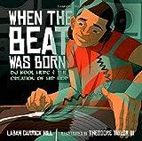 When the Beat Was Born: DJ Kool Herc and the Creation of Hip Hop (Coretta Scott King - John Steptoe Award for New Talent)