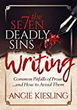 The 7 Deadly Sins of Writing: Common Pitfalls of Prose...and How to Avoid Them