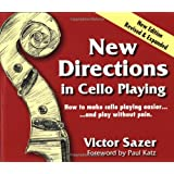 New Directions in Cello Playing: How to Make Cello Playing Easier-- And Play Without Pain