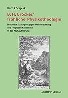 B. H. Brockes' froehliche Physikotheologie: Poetische Strategien gegen Weltverachtung und religioesen Fanatismus in der Fruehaufklaerung