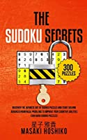 The Sudoku Secrets: Discover The Japanese Art Of Sudoku Puzzles And Start Solving Advanced Numerical Problems To Improve Your Cognitive Abilities (300 Hard Sudoku Puzzles)