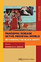 Pandemic Disease in the Medieval World: Rethinking the Black Death (The Medieval Globe)