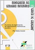 El proceso de algebrización de organizaciones matemáticas escolares