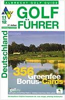 Golf Fuehrer Deutschland 2011/2012: Mit Greenfee-Gutscheinen fuer 228 Golfanlagen