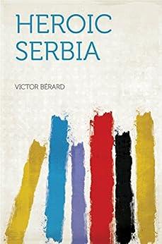 Heroic Serbia by [Bérard, Victor]