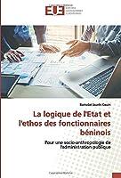 La logique de l'Etat et l'ethos des fonctionnaires béninois: Pour une socio-anthropologie de l'administration publique