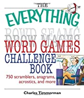 The Everything Word Games Challenge Book: 750 Scramblers, Anagrams, Acrostics, And More (Everything®)