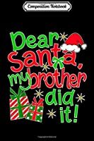 Composition Notebook: Dear Santa My Brother Did I - Christmas Family s Journal/Notebook Blank Lined Ruled 6x9 100 Pages