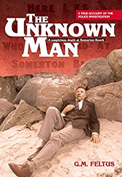 The Unknown Man: A Suspicious Death at Somerton Beach by [Feltus, G.M.]