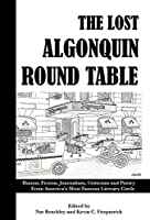 The Lost Algonquin Round Table: Humor, Fiction, Journalism, Criticism and Poetry from America's Most Famous Literary Circle