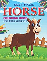 Best Magic Horse Coloring Book For Kids Ages 9-12: Horse Coloring Pages for Kids (Horse Children Activity Book for Girls & Boys Ages 9-12, with 50 Super Fun coloring pages) Best  gift for girls and boys. ( Unique gift for horse lovers) girls cute gift