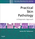 Practical Skin Pathology: A Diagnostic Approach E-Book: A Volume in the Pattern Recognition Series