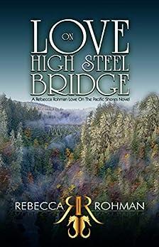 [Rohman, Rebecca]のLove On High Steel Bridge (Love On The Pacific Shores Series Book 6) (English Edition)