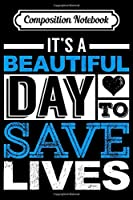 Composition Notebook: It's A Beautiful Day To Save Lives Medical Staff Funny Gift Premium  Journal/Notebook Blank Lined Ruled 6x9 100 Pages