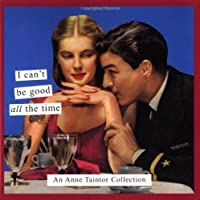 I Can't Be Good All the Time: An Anne Taintor Collection (Tainted Ladies)