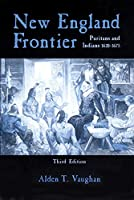 New England Frontier: Puritans and Indians 1620-1675