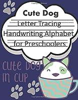 Cute Dog in CUP Letter Tracing Book Handwriting Alphabet for Preschoolers: Letter Tracing Book |Practice for Kids | Ages 3+ | Alphabet Writing Practice | Handwriting Workbook | Kindergarten | toddler