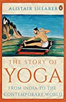 The Story of Yoga: From India to the Contemporary World