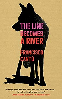 The Line Becomes A River by [Cantú, Francisco]