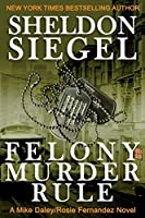 Felony Murder Rule (Mike Daley/Rosie Fernandez Mystery)
