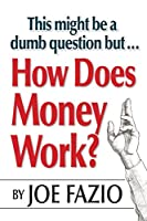 This might be a dumb question but...How Does Money Work?
