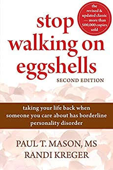 Stop Walking on Eggshells: Taking Your Life Back When Someone You Care About Has Borderline Personality Disorder by [Mason, Paul, Kreger, Randi]