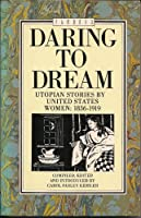 Daring to Dream: Utopian Fiction by Nineteenth Century Women Writers