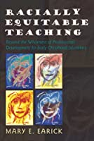 Racially Equitable Teaching: Beyond the Whiteness of Professional Development for Early Childhood Educators (Rethinking Childhood)