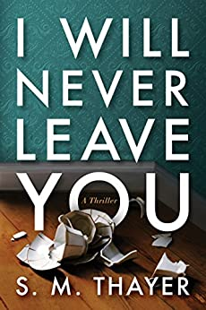 I Will Never Leave You by [Thayer, S. M.]