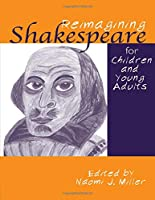 Reimagining Shakespeare for Children and Young Adults (Children's Literature and Culture)