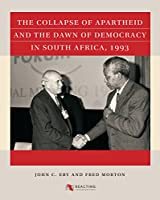 The Collapse of Apartheid and the Dawn of Democracy in South Africa 1993
