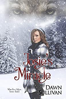 Josie's Miracle (White River Wolves Book 1) by [Sullivan, Dawn]