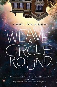 Weave a Circle Round: A Novel by [Maaren, Kari]