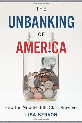 Download The Unbanking of America: How the New Middle Class Survives 0544602315