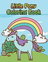 Little Pony Coloring Book: My little pony coloring book for kids, children, toddlers, crayons, adult, mini, girls and Boys. Large 8.5 x 11""