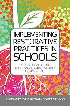 Implementing Restorative Practice in Schools: A Practical Guide to Transforming School Communities (Jess01) by [Thorsborne, Margaret, Blood, Peta]