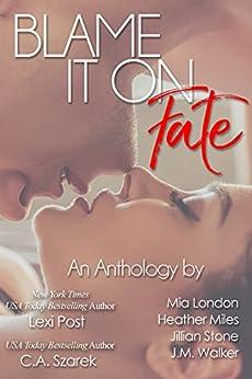 Blame It On Fate by [London, Mia, Post, Lexi, Szarek, C.A., Miles, Heather, Walker, J.M., Stone, Jillian]