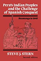 Peru's Indian Peoples and the Challenge of Spanish Conquest: Huamanga to Sixteen Forty