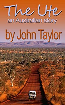 The Ute (The Ute: An Australian Story Book 1) by [Taylor, John]