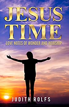 Jesus Time: Love Notes of Wonder and Worship by [Rolfs, Judith]