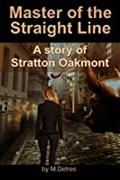 Master of the Straight Line: A Story of Stratton Oakmont (The Ginger Trilogy)