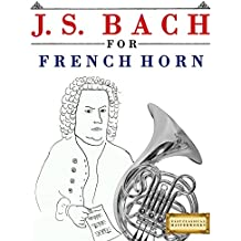 J. S. Bach for French Horn: 10 Easy Themes for French Horn Beginner Book
