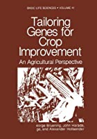 Tailoring Genes for Crop Improvement (Basic Life Sciences)