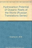 Hydrocarbon Potential of Oceanic Reefs of the World (Russian Translations Series)