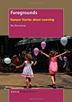 Foregrounds: Opaque Stories About Learning