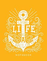 Living Life as a Sailor Notebook: Anchor on Yellow Cover and Lined Pages, Extra Large (8.5 X 11) Inches, 110 Pages, White Paper