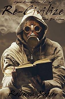 Re-Civilize: Liam (Zpoc Exception Series Book 3) by [Besser, Rebecca]